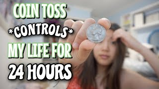 i let a coin toss CONTROl my life (for 24 hours)