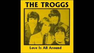 Watch Troggs Love Is All Around video