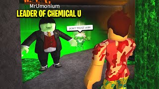 I Met The LEADER Of Chemical U.. His NEW PLAN Will Shock Us All.. (Roblox)