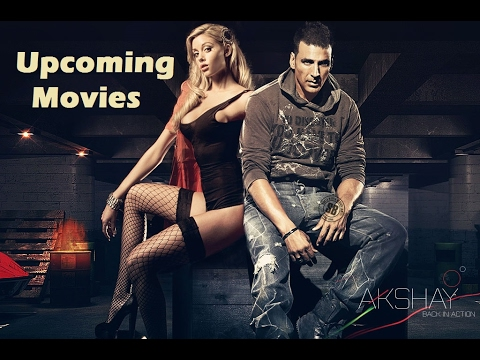 Akshay Kumar's Upcoming Movies - Bollywood Upcoming Movies 2017, 2018