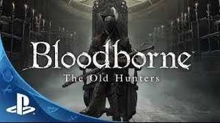 Bloodborne - The old Hunters | HD ITA | Walkthrough 5: Lady  Maria della torre dell