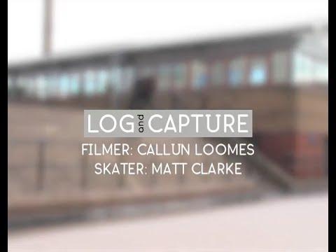 Log & Capture: Callun Loomes - Matt Clarke.