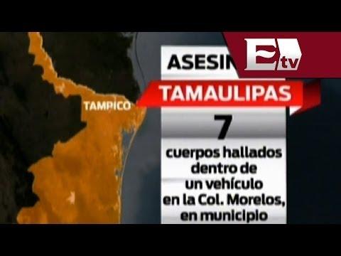 Policía de Tamaulipas halla en Tampico 7 cadáveres en camioneta abandonada/ Titulares de la tarde