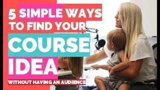 5 Ways to Find Your Money Making Online Course Idea