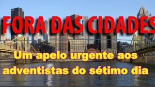 SAIAM DAS CIDADES -  UM APELO URGENTE AOS ADVENTISTAS DO SÉTIMO DIA