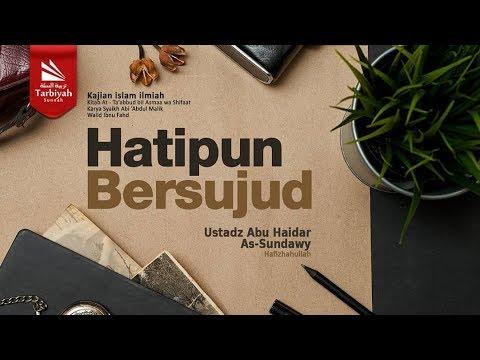 Hatipun Bersujud | Ustadz Abu Haidar As-Sundawy حفظه الله