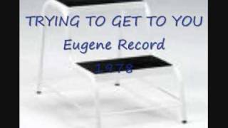 TRYING TO GET TO YOU Eugene Record