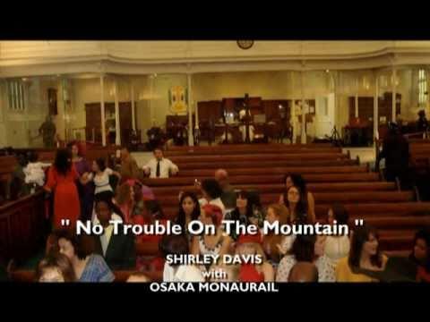 Shirley Davis with Osaka Monaurail - No Trouble On the Mountain