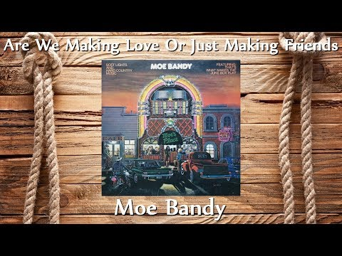 Moe Bandy - Are We Making Love Or Just Making Friends