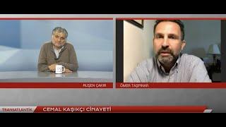 Transatlantik: Cemal Kaşıkçı cinayeti, Rahip Brunson olayı & İdlib