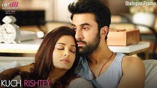 Ae Dil Hai Mushkil | Kuch Rishtey | Dialogue Promo | Aishwarya Rai Bachchan | Ranbir Kapoor