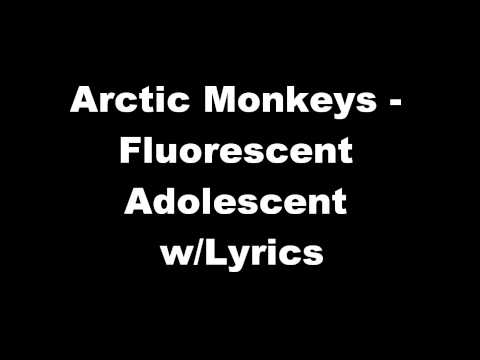 Arctic Monkeys - Fluorescent Adolescent w/Lyrics