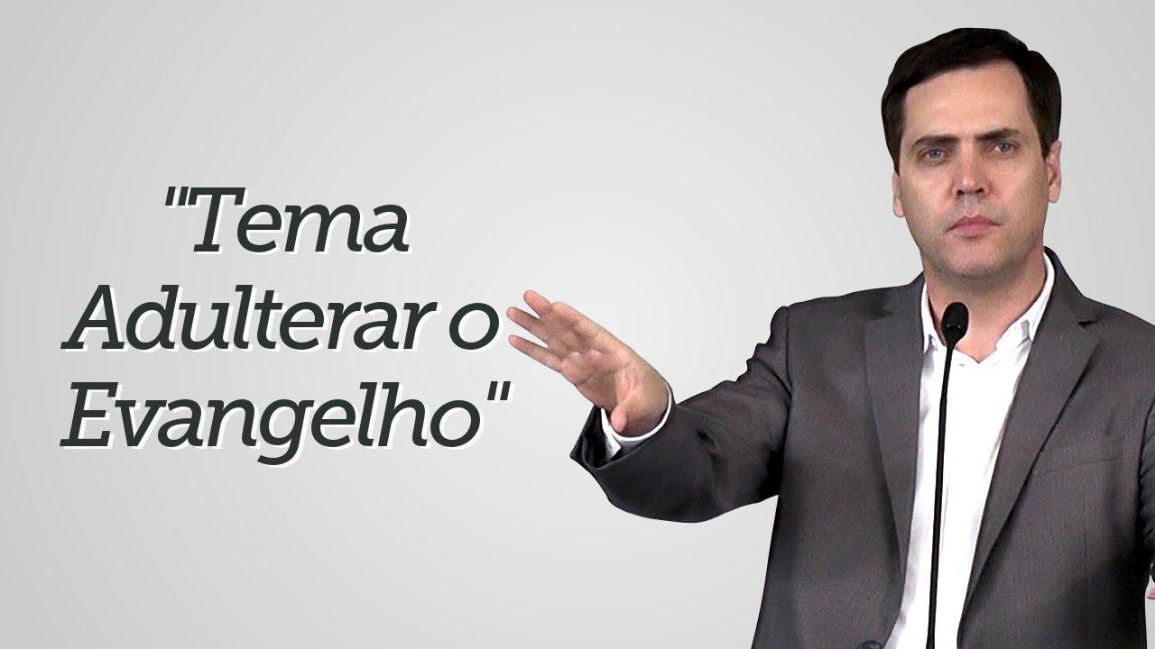 """Tema Adulterar o Evangelho"" - Leandro Lima"
