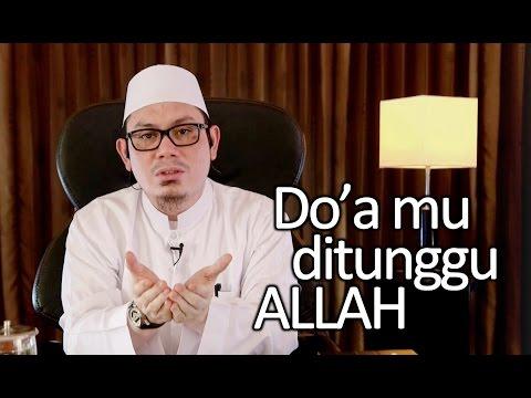 Kajian Islam Motivasi Diri: Do'a mu ditunggu Allah - Ustadz Ahmad Zainuddin, Lc
