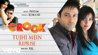 Tujhi Mein - Reprise - Official Audio Song | Crook | KK | Pritam