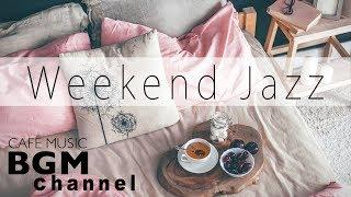 Weekend Jazz Music - Relaxing Cafe Music - Jazz & Bossa Nova Music