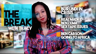 The Break With Tracy: Burundi's Crisis, Benzema's Sex Tape Issues, Ben Carson's Trip To Africa