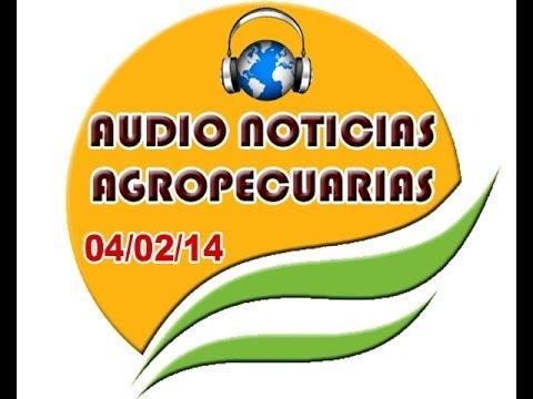 AUDIO NOTICIAS AGROPECUARIAS 04 02 14