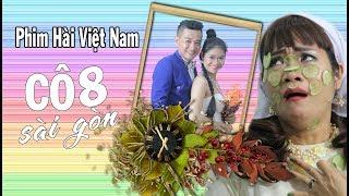 Cô 8 Sài Gòn(Phim Hài Tết 2018)