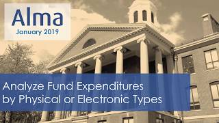 Alma January 2019 Release: Analyze Fund Expenditures by Physical or Electronic Types