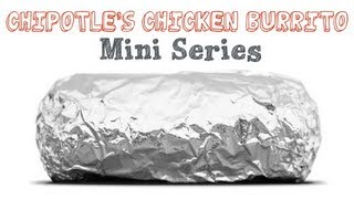 Chipotle's Chicken Burrito - Mini Series - How to Make Every Part