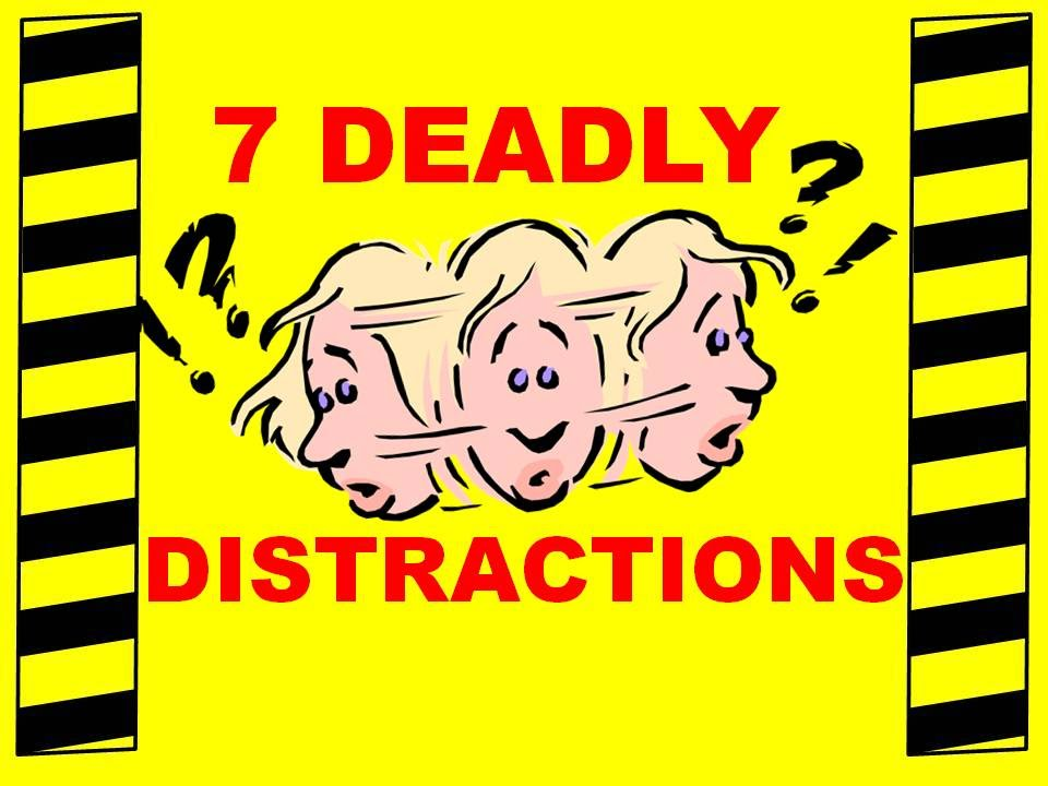 7 Deadly Distractions