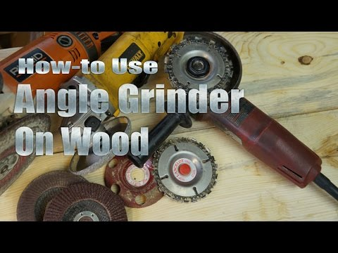 How-to Use Your Angle Grinder on Wood by Mitchell Dillman