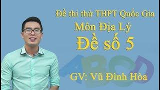 Đề thi thử THPT Quốc Gia Môn Địa Lý - Đề số 5 - Thầy giáo Vũ Đình Hòa
