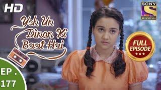 Yeh Un Dinon Ki Baat Hai - Ep 177 - Full Episode - 9th May, 2018