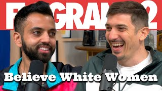 Believe White Women | Flagrant 2 w/ Andrew Schulz and Akaash Singh