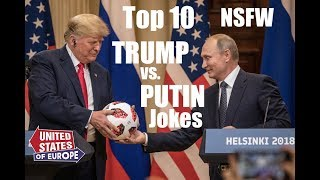 Top 10 Trump vs Putin Summit Jokes - NSFW | United States of Europe