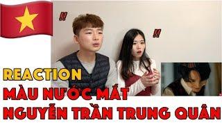 Korean Reaction Màu Nước Mắt - Nguyễn Trần Trung Quân | Official Music Video