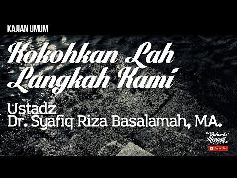Kajian Islam : Kokohkan Lah Langkah Kami  - Ustadz Dr. Syafiq Riza Basalamah, MA