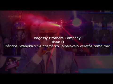 Bagossy Brothers Company - Olyan Ő (Dáridós Szabyka x Szintis Márkó Talpalávaló Veretős Roma Mix)ZSÁ