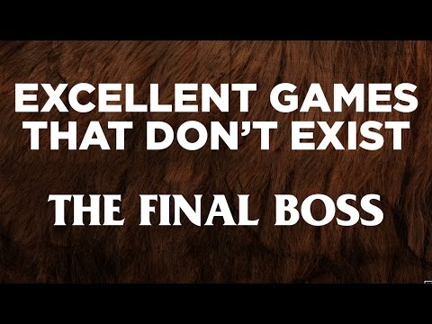 Excellent Games That Don't Exist - The Final Boss