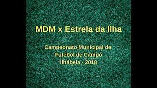MDM x Estrela da Ilha : Campeonato Municipal de Futebol de Campo 2018