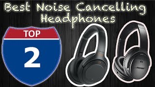 Top 2 Noise Cancelling Headphones 2019 Sony WH1000XM3 & Bose QuietComfort 35 II Review