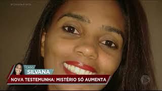 Caso Silvana: polícia ouve homem apontado como última pessoa a ver a vítima