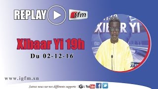 REPLAY - Xibar Yi 19h - Pr : PAPE NGAGNE NDIAYE - 02 Décembre 2016
