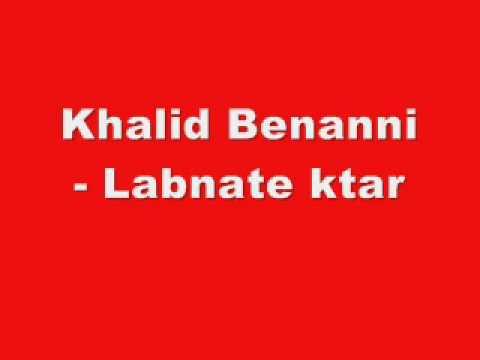 Khalid Benanni - Labnate ktar.