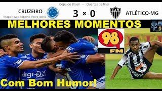 CRUZEIRO 3 x 0 ATLÉTICO MG & Bom Humor 98FM Melhores Momentos Copa do Brasil 2019 Quartas de Final
