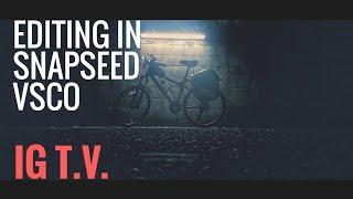 Editing in Snapseed & VSCO IGTV