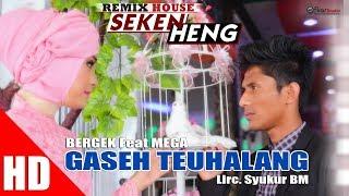 BERGEK Feat MEGA - GASEH TEUHALANG  ( House Mix Bergek SEKEN HENG ) HD Video Quality 2017