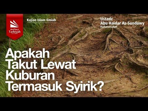 Apakah Takut Lewat Kuburan Termasuk Syirik? | Ustadz Abu Haidar As-Sundawy حفظه الله