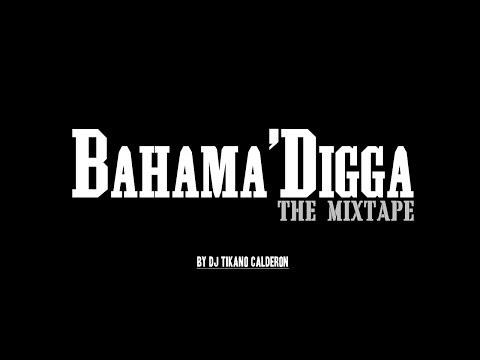 Bahama'Digga ''The Mixtape''!  By Dj Tikano Calderon