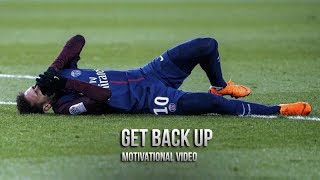 Neymar Jr 2018 - GET BACK UP Motivational Video HD