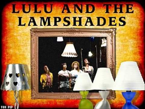 Lulu And The Lampshades - Cups When Im Gone