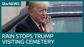 Trump condemned for cancelling France cemetery visit due to weather | ITV News
