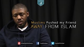 Muslims Pushed my Friend AWAY from ISLAM