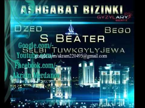 S beater & Selbi & Bego & Dzed Ashgabat bizinki - YouTube